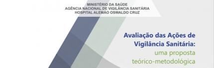 Avaliação da Ações de Vigilância Sanitária: uma proposta teórico-metodológica